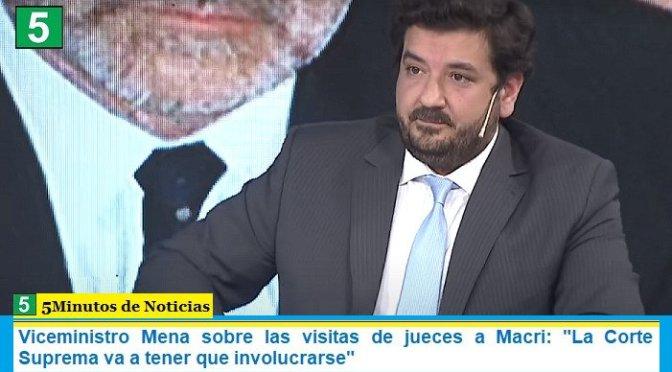 """Viceministro Mena sobre las visitas de jueces a Macri: """"La Corte Suprema va a tener que involucrarse"""""""