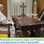 """El Presidente Fernández se reunió a solas con Francisco: """"El Papa me expresó su idea de apoyarnos en todo lo que pueda"""""""