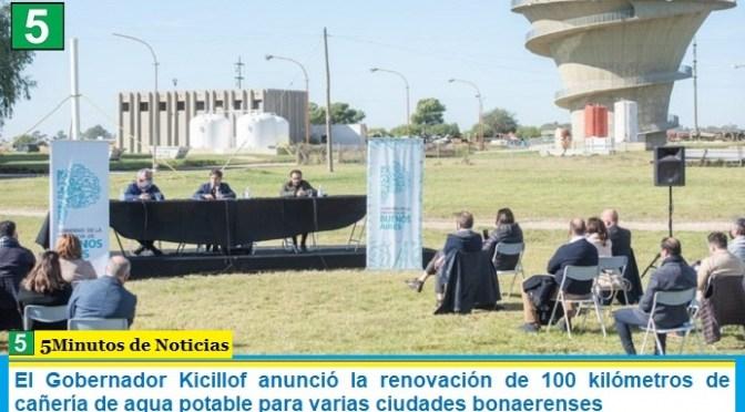 El Gobernador Kicillof anunció la renovación de 100 kilómetros de cañería de agua potable para varias ciudades bonaerenses