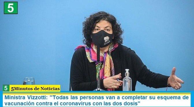 """Ministra Vizzotti: """"Todas las personas van a completar su esquema de vacunación contra el coronavirus con las dos dosis"""""""