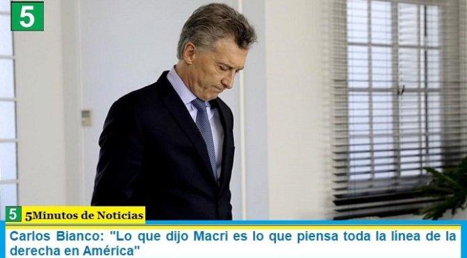 """Carlos Bianco: """"Lo que dijo Macri es lo que piensa toda la línea de la derecha en América"""""""