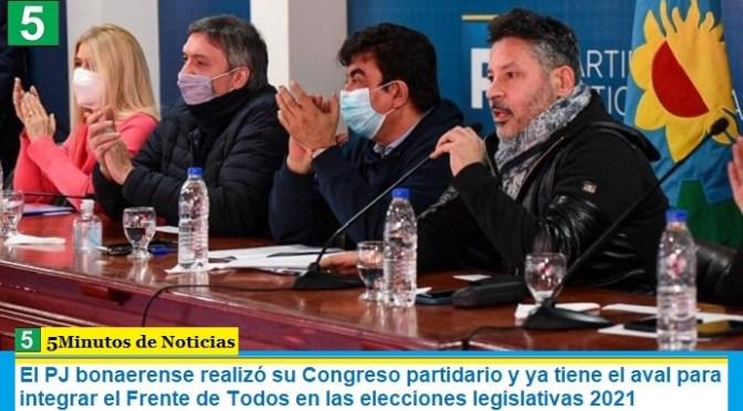 El PJ bonaerense realizó su Congreso partidario y ya tiene el aval para integrar el Frente de Todos en las elecciones legislativas 2021