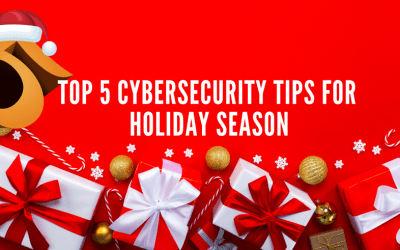 Top 5 Cybersecurity Tips For Holiday Season
