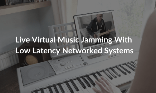 Live Virtual Music Jamming With Low Latency Networked Systems