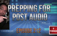 Prepping for Post Audio – Episode 212
