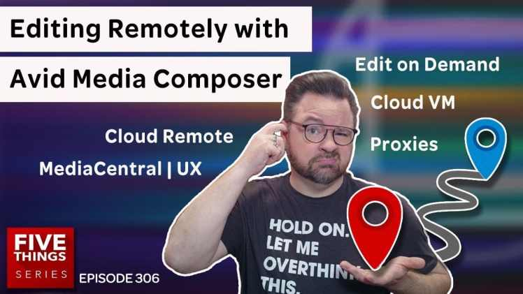 5 THINGS: Editing Remotely with Avid Media Composer