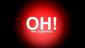 Oh, wie Orgasmus