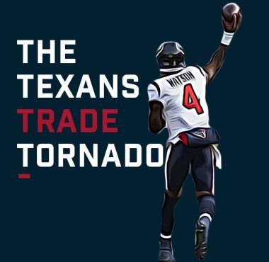 The Texans Trade Tornado