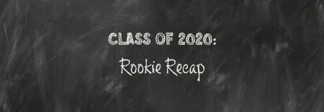 Class of 2020 Rookie Recap