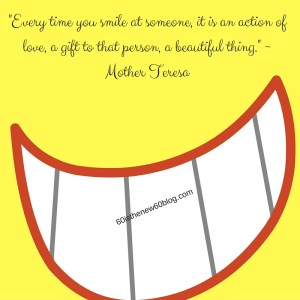 -Every time you smile at someone, it is an action of love, a gift to that person, a beautiful thing.- - Mother Theresa (1)