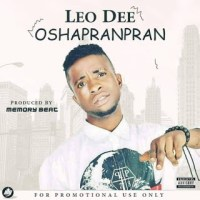 MUSIC: Leo Dee - Oshapranpran [Reloaded]