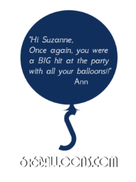 "Ann testimonial ""Once again, you were a BIG hit at the party..."" 616 Balloons"