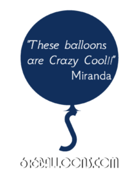 "Miranda testimonial ""These balloons are Crazy Cool!!"" 616 Balloons"
