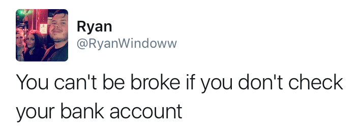 You Can T Be Broke If You Don T Check Your Bank Account Tumblr
