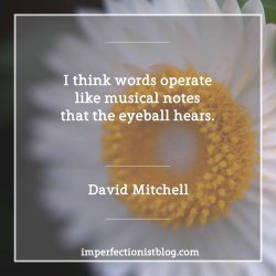"""#313 - Happy birthday David Mitchell!""""I think words operate like musical notes that the eyeball hears."""" -David Mitchell (""""An interview with David Mitchell, the author behind 'Cloud Atlas'"""" - Los Angeles Times)imperfectionistblog.com"""