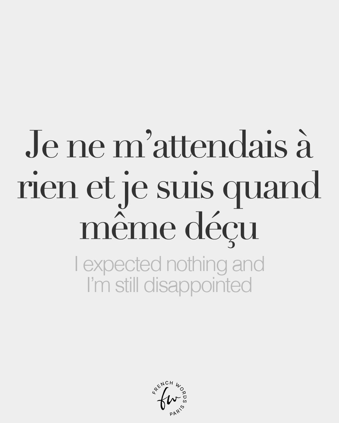 Je M'attendais à Rien Et Je Suis Quand Même Déçu : m'attendais, quand, même, déçu, French, Words, M'attendais, Quand, Même...
