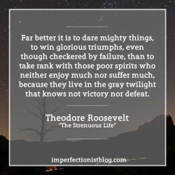 """#357: Teddy Roosevelt, born on this day in 1858, on living a """"strenuous life"""": """"Far better it is to dare mighty things, to win glorious triumphs, even though checkered by failure, than to take rank with those poor spirits who neither enjoy much nor suffer much, because they live in the gray twilight that knows not victory nor defeat."""" -Theodore Roosevelt Read the full text of his speech """"The Strenuous Life"""": http://bit.ly/2y9iI24"""