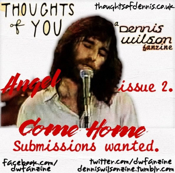 Thoughts Of You a Dennis Wilson fanzine issue 2. Angel Come Home flyer Submissions wanted.