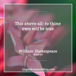 """#363: """"This above all- to thine own self be true"""" -William Shakespeare (Hamlet)"""