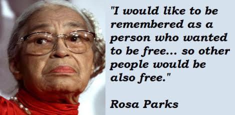 Vorrei essere ricordata come una persona che voleva essere libera … così che anche altre persone potessero essere libere Rosa Parks