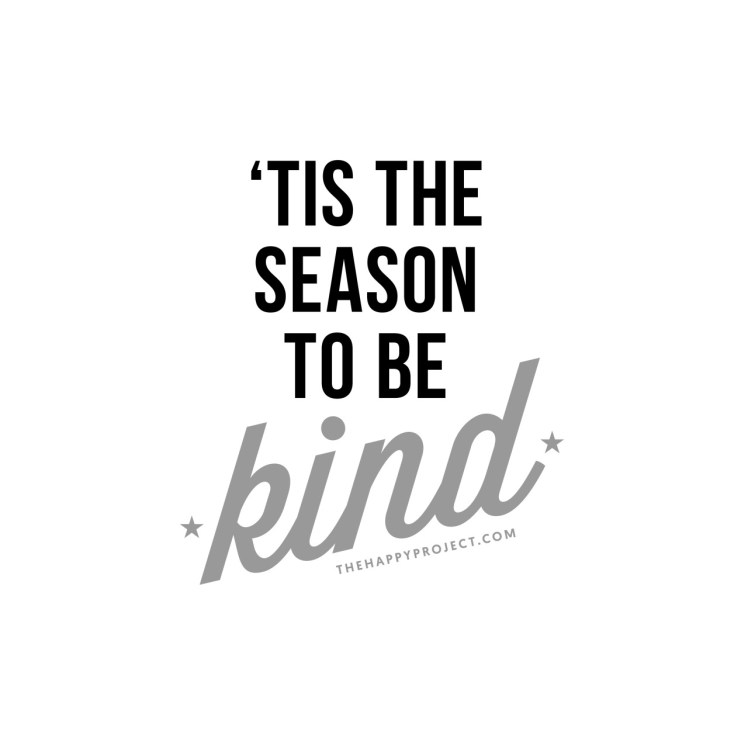 thehappyprojectblog:  Remember to be extra kind this holiday season.
