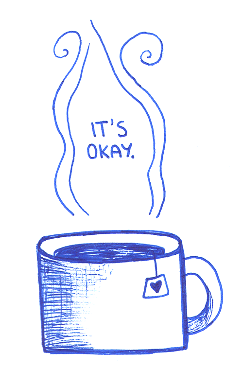 "positivedoodles:  Inktober #29. If you like these drawings, you might also like my patreon. There are plenty of drawings made in traditional media (pens, colored pencils, and watercolors) on it.  [Image description: pen drawing of a blue cup of tea with a caption that says ""It's okay.""]"