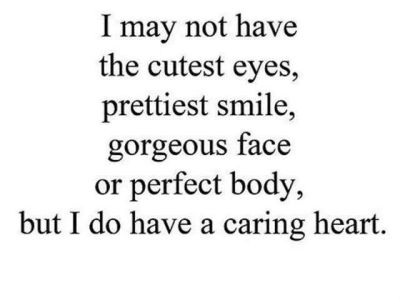 I Have Common Brown Eyes I Smile Awkwardly My Face Is Average And My Body Type Is More To Love So What I Have A Big Heart And Im Still Sacha