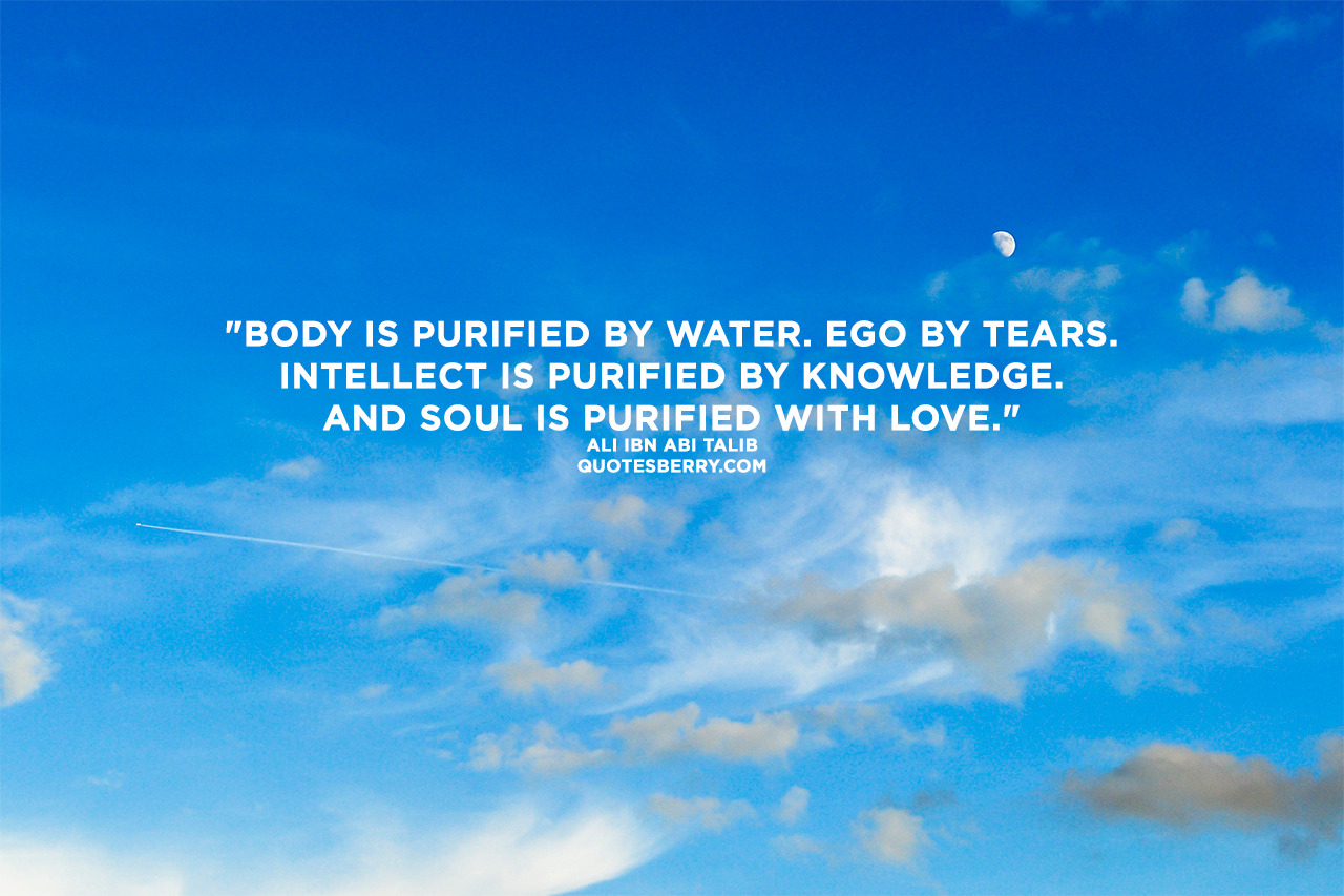 Wallpapers Of Love Quotes With Pictures Body Is Purified By Water Ego By Tears Intellect