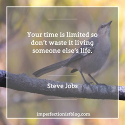 "#67 - ""Your time is limited so don't waste it living someone else's life."" -Steve Jobs"