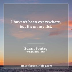 "Happy birthday to Susan Sontag:""I haven't been everywhere, but it's on my list."" -Susan Sontag (""Unguided Tour"", The New Yorker, 31 Oct 1977)"