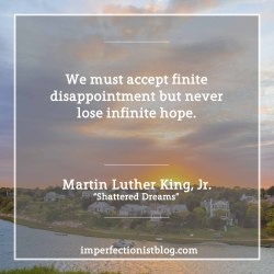"#81 - Martin Luther King, Jr. born on this day in 1929, on disappointment and hope:""We must accept finite disappointment but never lose infinite hope."" -Martin Luther King, Jr. (""Shattered Dreams"")"