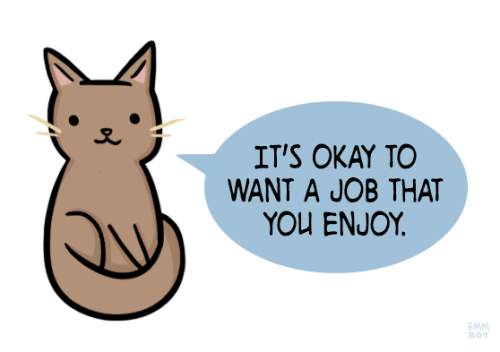 "[drawing of a brown cat saying ""It's okay to want a job that you enjoy."" in a blue speech bubble.]"