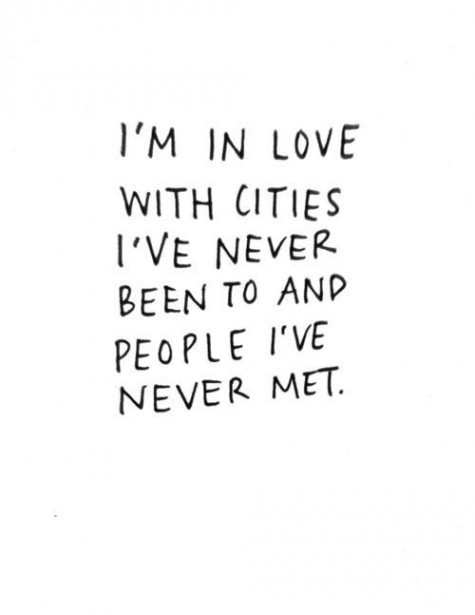 """""""I'm in love with cities I've never been to and people I've never met. """" ➵ Follow for more quotes ✔"""