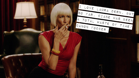 tumblr_oune5hIpYo1vkhm9no1_1280?w=605 i love laura dern, but so far, diane has been a total waste of