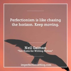 """#114 - """"Perfectionism is like chasing the horizon. Keep moving."""" -Neil Gaiman (""""Ten Rules for Writing Fiction"""")https://www.theguardian.com/books/2010/feb/20/ten-rules-for-writing-fiction-part-one"""