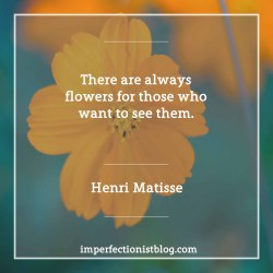 """#62 - Henri Matisse, born on this day in 1869, on presence:""""There are always flowers for those who want to see them.""""bytes.imperfectionistblog.com"""