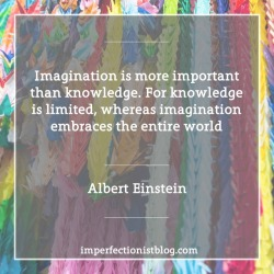 """#161 - """"Imagination is more important than knowledge. For knowledge is limited, whereas imagination embraces the entire world"""" -Albert Einstein (Cosmic Religion: With Other Opinions and Aphorisms)"""