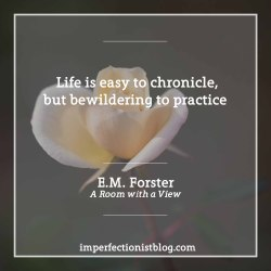 """#301 - E.M. Forster, born on this day in 1879, on life:""""Life is easy to chronicle, but bewildering to practice."""""""