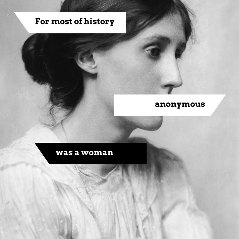 """""""Per la maggior parte della storia anonima era una donna"""" - Virginia Woolf Anonymous non di più"""
