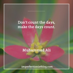 """#236 - """"Don't count the days, make the days count."""" -Muhammad Ali"""