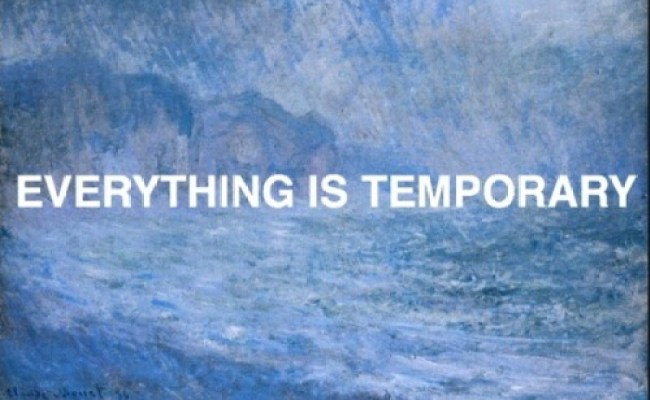 Everything Is Temporary On Tumblr