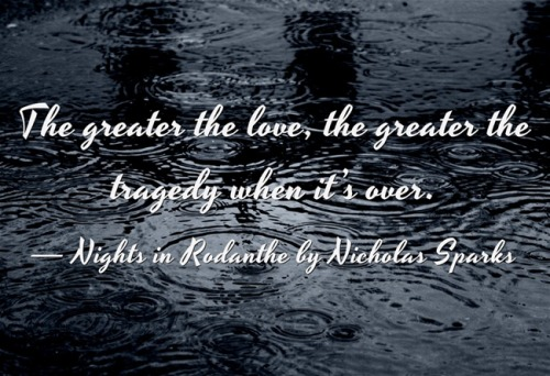 Image result for the greater the love the greater the tragedy when it's over