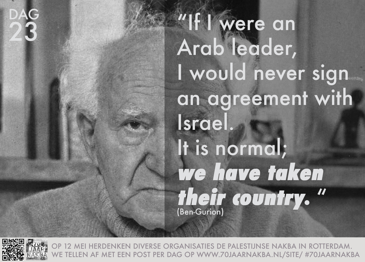 If I were an Arab leader, I would never sign an agreement with Israel. It is normal; we have taken their country.