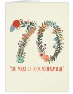 You make 70 Look so Beautiful - Card for Mom on her 70th Birthday