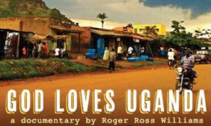 "The documentary ""God Loves Uganda"" focuses on the evangelical campaign to infuse African culture with values imported from America's Christian Right."