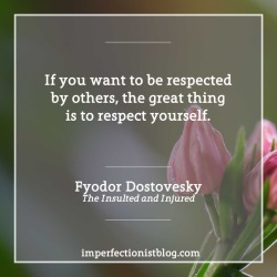 "#361: Fyodor Dostovesky on respect:""If you want to be respected by others, the great thing is to respect yourself."""