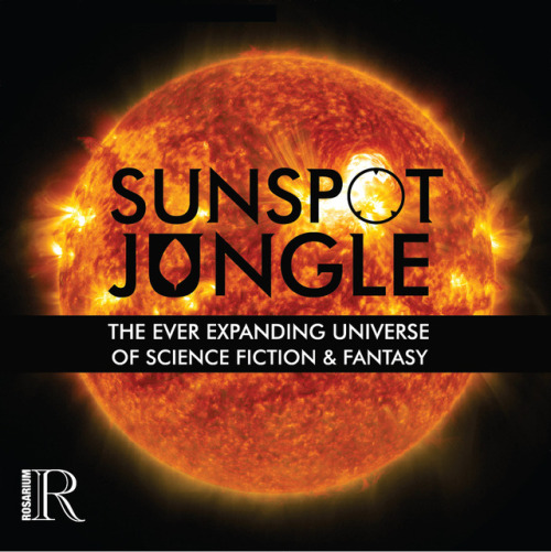 """Rosarium to release """"Sunspot Jungle"""" 2 volume anthology!2018 will mark Rosarium Publishing's fifth anniversary. To celebrate, they will be releasing a two-volume SFF anthology, entitled Sunspot Jungle: The Ever-Expanding Universe of Science Fiction..."""
