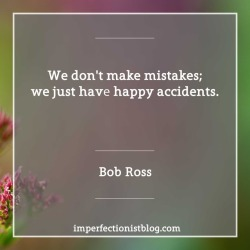 "#358: Bob Ross on mistakes:""We don't make mistakes; we just have happy accidents."""