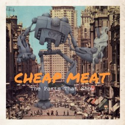 Cheap Meat - The Parts That Show