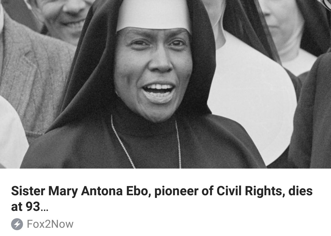 BRIDGETON, MO – Sister Mary Antona Ebo, a Franciscan Sister of Mary, who  fought for civil rights in Selma, AL, died Saturday at The Sarah Community  in ...